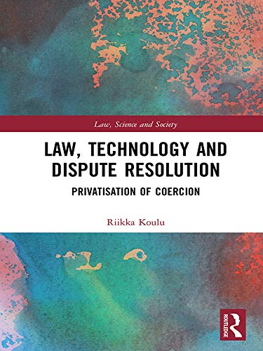 Law, Technology and Dispute Resolution: The Privatisation of Coercion (Law, Science and Society) (English Edition)