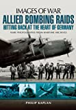 Allied Bombing Raids: Hitting Back at the Heart of Germany (Images of War)