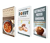 Ketogenic Pressure Cooker Recipes Box Set (3 in 1): Delicious Low Carb Instant Pot Pressure Cooker, Low Carb Donut, Low Carb Muffins Recipes (Instant Pot Pressure Cooker)