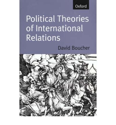 Political Theories of International Relations: From Thucydides to the Present [ POLITICAL THEORIES OF INTERNATIONAL RELATIONS: FROM THUCYDIDES TO THE PRESENT ] By David Boucher ( Author ) ( Paperback ) Dec-1998