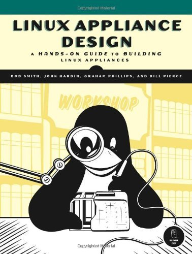 Linux Appliance Design: A Hands-On Guide to Building Linux Appliances by Smith (2007-03-31)