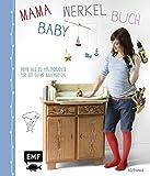 : Mama-Baby-Werkelbuch: Mehr als 25 Holzprojekte für ein gutes Bauchgefühl