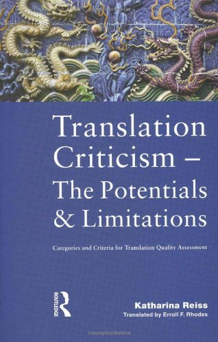 Translation Criticism- Potentials and Limitations: Categories and Criteria for Translation Quality Assessment by Katharina Reiss (2015-04-12)