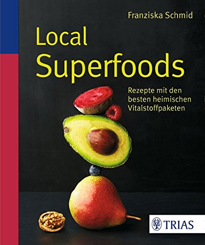 Local Superfoods: Rezepte mit den besten heimischen Vitalstoffpaketen