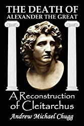 The Death of Alexander the Great: A Reconstruction of Cleitarchus by Andrew Chugg (2010-01-26)