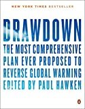 DrawdownThe Most Comprehensive Plan Ever Proposed to Roll Back Global Warming