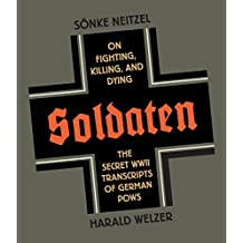 Soldaten: On Fighting, Killing, and Dying: The Secret WWII Transcripts of German POWs