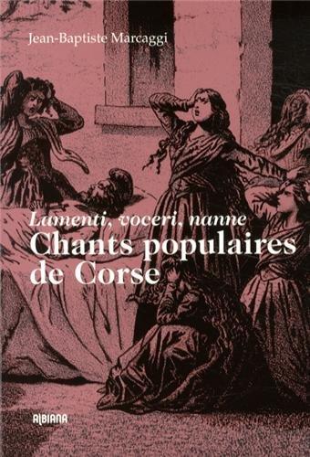 Chants populaires de Corse : Lamenti, voceri, nanne