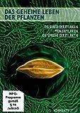 Das geheime Leben der Pflanzen: Die Kräfte der Pflanzen - Pionierpflanzen - Die Sprache der Pflanzen