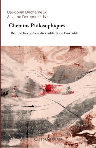 Chemins Philosophiques: Recherches autour  du visible et de l'invisible: Volume 1 (Entre le visible et l'invisible)