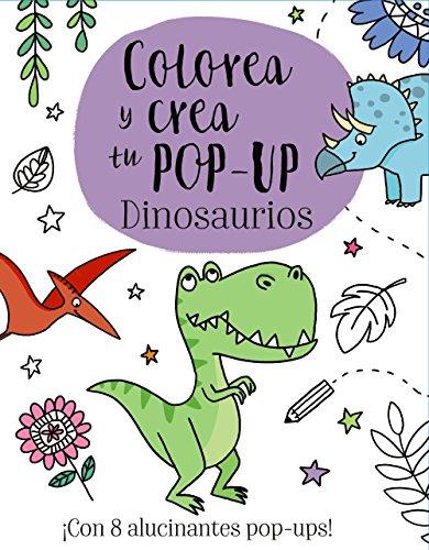 Colorea y crea tu Pop-up. Dinosaurios (Castellano - A Partir De 3 Años - Manipulativos (Libros Para Tocar, Jugar Y Pintar), Pop-Ups - Otros Libros)