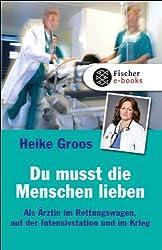 Du musst die Menschen lieben: Als Ärztin im Rettungswagen, auf der Intensivstation und im Krieg (Populäres Sachbuch)