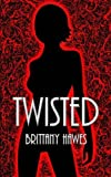 Front cover for the book Twisted by Brittany Hawes