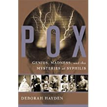 Pox: Genius, Madness and the Mysteries of Syphilis