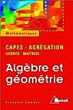 Algèbre et géométrie - [Agrégation - CAPES - Licence - Maîtrise]