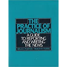 The Practice of Journalism: A Guide to Reporting and Writing the News