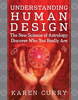 Understanding Human Design: The New Science of Astrology: Discover Who You Really Are von [Curry, Karen]