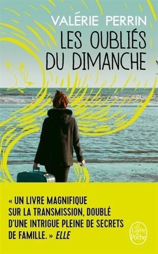 Les Oubliés du dimanche: Prix Choix des libraires Littérature 2018 par Valérie Perrin