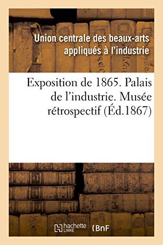 Exposition de 1865. Palais de l'Industrie. Musee Retrospectif par Arts Appliques