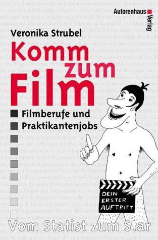 """Komm zum Film - Vom Statist zum Star """"Dein erster Auftritt als Statist oder Komparse: Filmberufe und Fachbegriffe"""""""