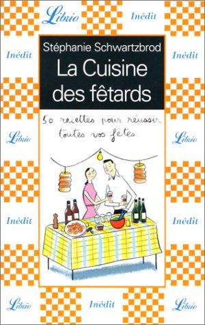 La Cuisine des fêtards : 50 recettes pour réussir toutes vos fêtes