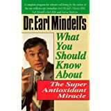 Dr. Earl Mindell's What You Should Know About the Super Antioxidant Miracle