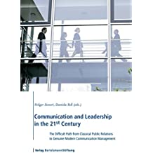 Communication and Leadership in the 21st Century: The Difficult Path from Classical Public Relations to Genuine Modern Communication Management (English Edition)