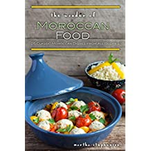 The Wonder of Moroccan Food: 25 Classic Moroccan Dishes from All Recipes (English Edition)