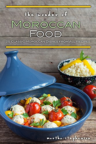 the-wonder-of-moroccan-food-25-classic-moroccan-dishes-from-all-recipes-english-edition