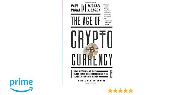 The age of cryptocurrency how bitcoin and the blockchain are challenging the global economic order amazon de paul vigna michael j casey fremdsprachige