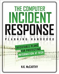 The Computer Incident Response Planning Handbook: Executable Plans for Protecting Information at Risk 1st (first) Edition by McCarthy, N.K., Todd, Matthew, Klaben, Jeff published by McGraw-Hill Osborne Media (2012)