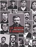 La bande à Bonnot - A travers la presse de l'époque