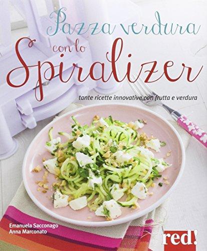 Pazza verdura con lo spiralizer. Tante ricette innovative con frutta e verdura. Ediz. illustrata