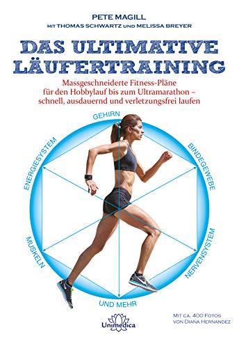 Das ultimative Läufertraining: Maßgeschneiderte Fitness-Pläne für den Hobbyläufer bis zum Ultramarathon - schnell, ausdauernd und verletzungsfrei laufen
