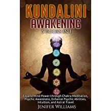 Kundalini Awakening: 5 in 1 Bundle: Expand Mind Power through Chakra Meditation, Psychic Awareness, Enhance Psychic Abilities, Intuition, and Astral Travel (English Edition)