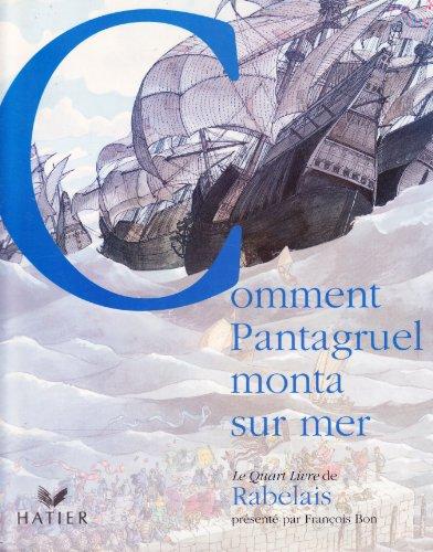 Rabelais : Comment Pantagruel monta sur mer / Le Quart Livre de Rabelais