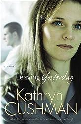 Leaving Yesterday by Kathryn Cushman (2009-10-01)
