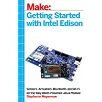 Getting Started with Intel Edison: Sensors, Actuators, Bluetooth, and Wi-Fi