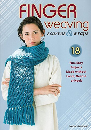 Finger Weaving Scarves & Wraps: 18 Fun, Easy Projects Made without Loom, Needle or Hook (English Edition)