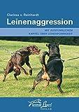 Leinenaggression: Mit ausführlichem Kapitel über Leinenführigkeit