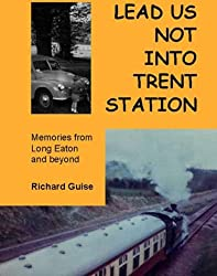 Lead Us Not into Trent Station: Memories from Long Eaton and Beyond