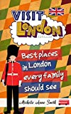 Visit London England: Best Places in London every Family should See (London England Travel Book Book 1) (English Edition)