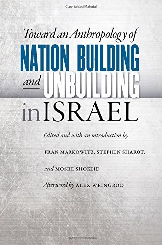 Toward an Anthropology of Nation Building and Unbuilding in Israel (Studies of Jews in Society) (2015-01-01)