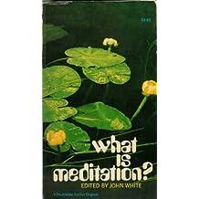 What Is Meditation? by John Warren White (1974-04-01)
