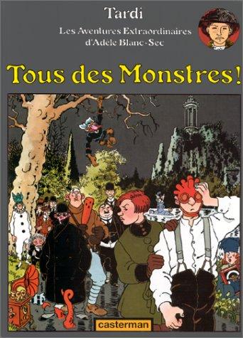 Adèle Blanc-Sec, tome 7 : Tous des Monstres ! par Jacques Tardi