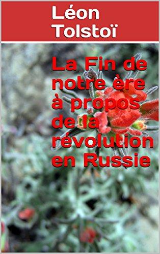 La Fin de notre ère à propos de la révolution en Russie par Léon Tolstoï