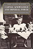 [(Carnal Knowledge and Imperial Power: Race and the Intimate in Colonial Rule)] [Author: Ann Laura Stoler] published on (February, 2010)