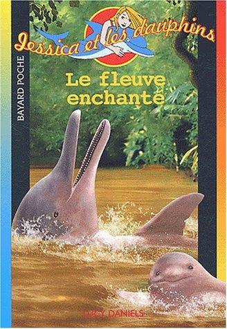 Jessica et les dauphins, Tome 6 : Le fleuve enchanté par Lucy Daniels