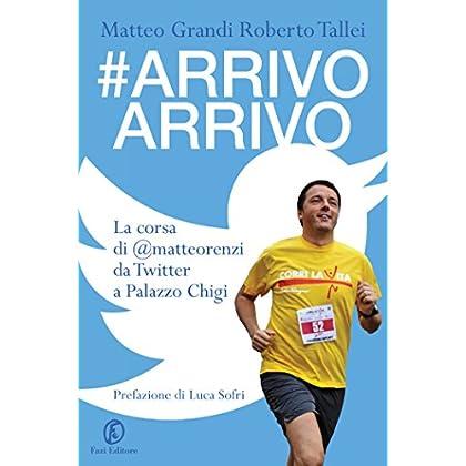 #arrivo Arrivo: La Corsa Di @matteorenzi Da Twitter A Palazzo Chigi