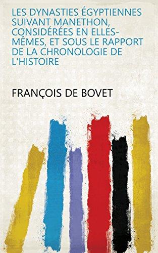 Les Dynasties égyptiennes suivant Manethon, considérées en elles-mêmes, et sous le rapport de la chronologie de l'histoire par François de Bovet